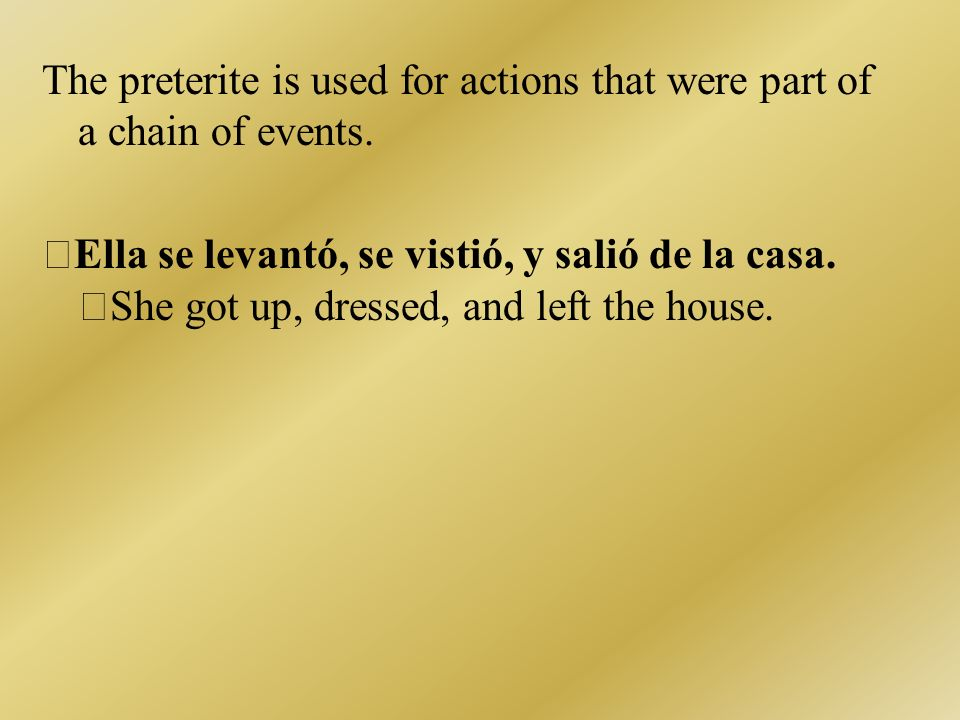 The preterite is used for actions that were part of a chain of events.