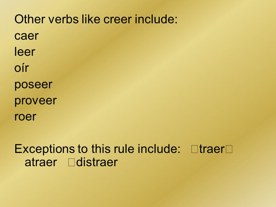 Other verbs like creer include: