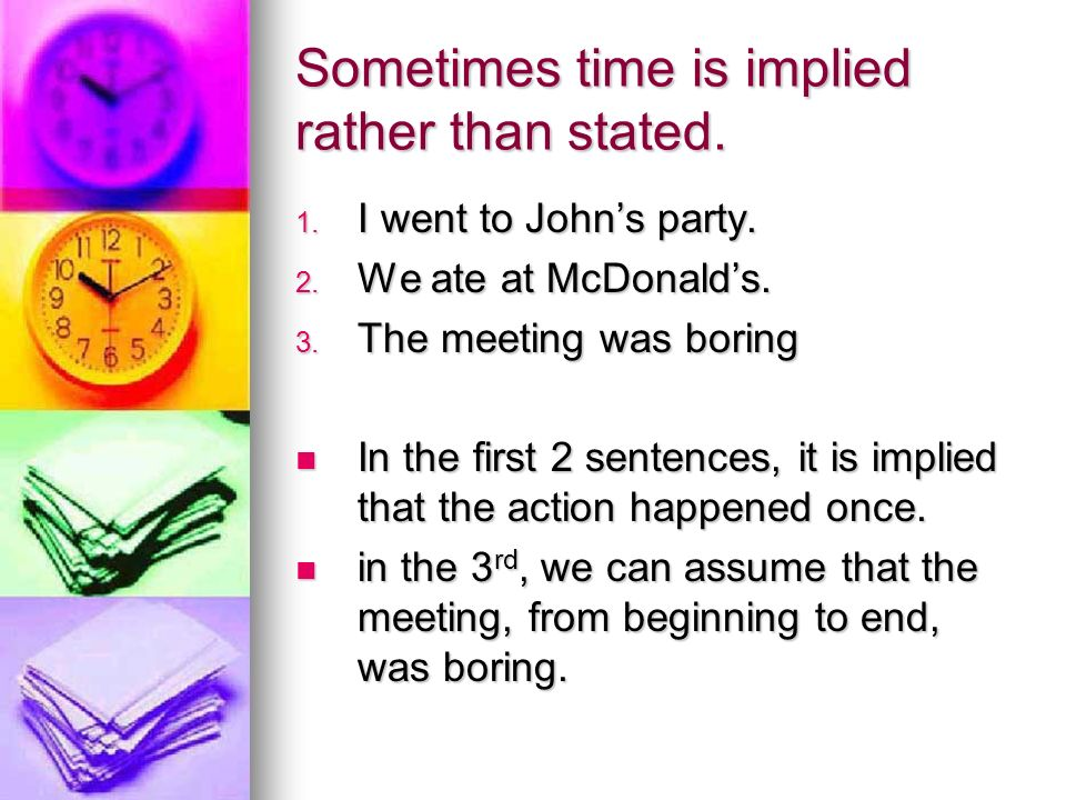 Sometimes time is implied rather than stated.