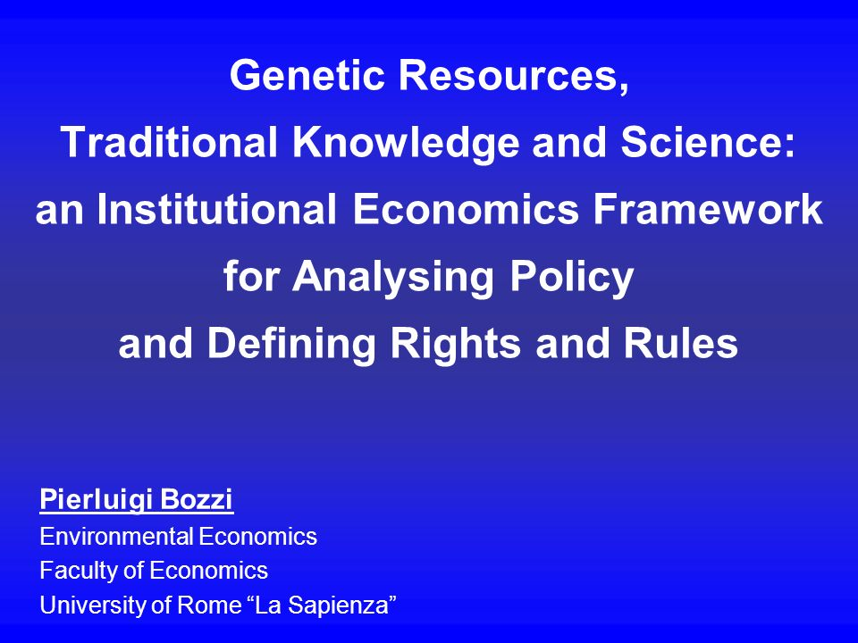 Genetic Resources, Traditional Knowledge and Science: an Institutional Economics Framework for Analysing Policy and Defining Rights and Rules