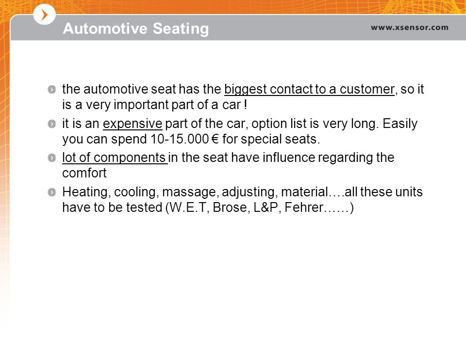 Automotive Seating the automotive seat has the biggest contact to a customer, so it is a very important part of a car !