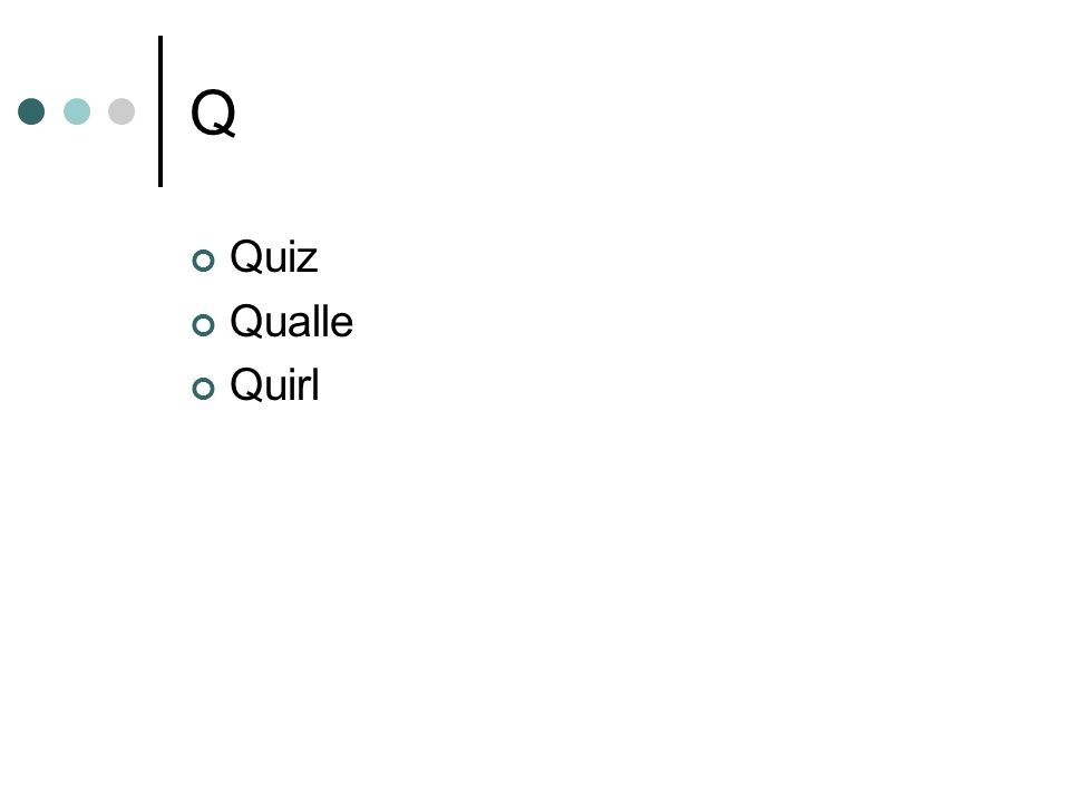 Q Quiz Qualle Quirl