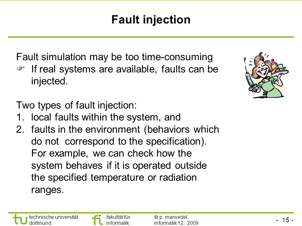 Fault injection Fault simulation may be too time-consuming