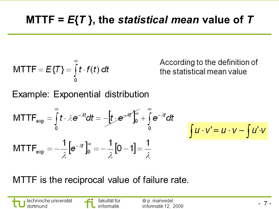 MTTF = E{T }, the statistical mean value of T
