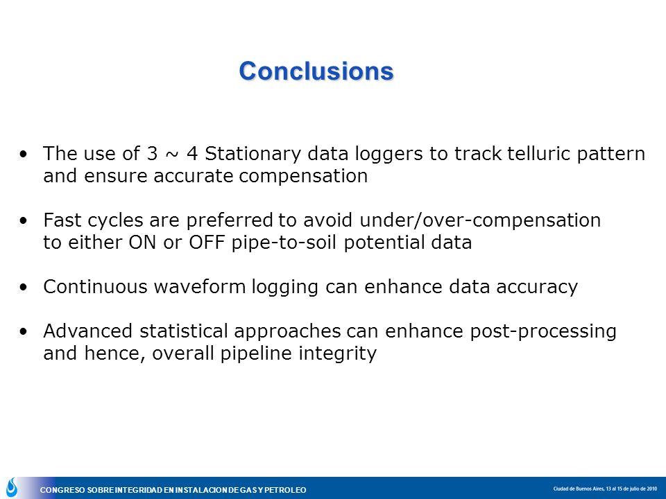 Conclusions The use of 3 ~ 4 Stationary data loggers to track telluric pattern. and ensure accurate compensation.