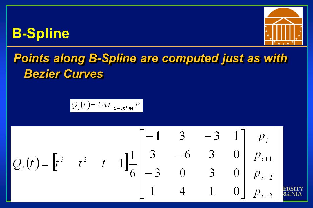 B-Spline Points along B-Spline are computed just as with Bezier Curves