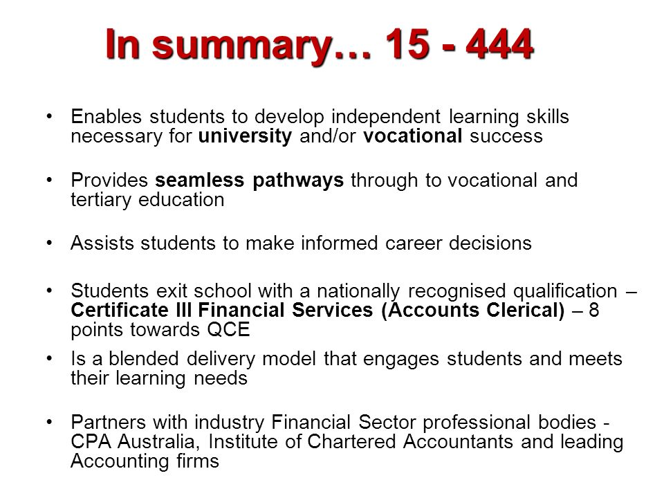 In summary… 15 - 444 Enables students to develop independent learning skills necessary for university and/or vocational success.