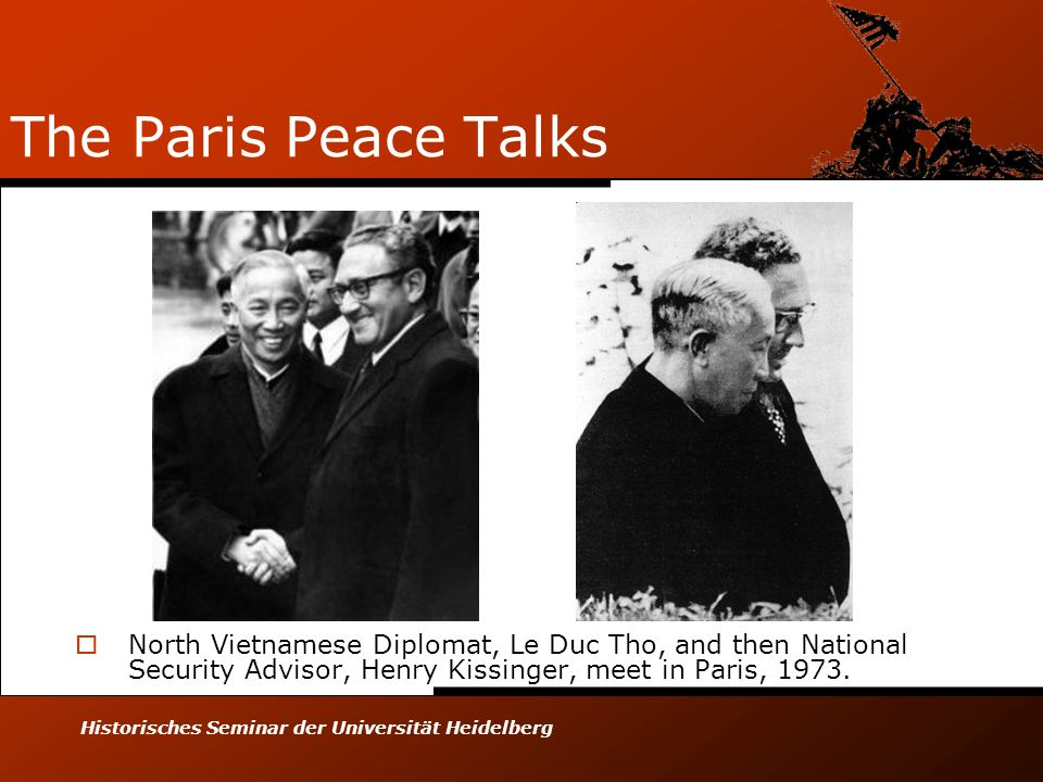 The Paris Peace Talks North Vietnamese Diplomat, Le Duc Tho, and then National Security Advisor, Henry Kissinger, meet in Paris,