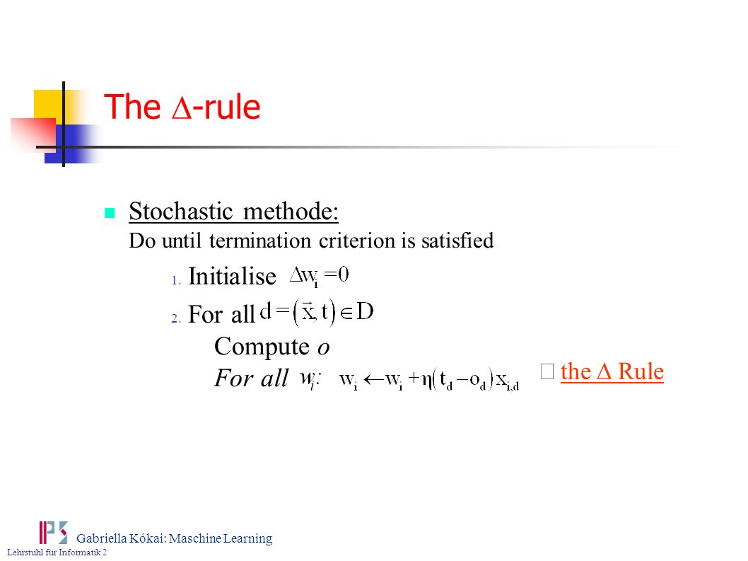 The D-rule Stochastic methode: Do until termination criterion is satisfied. Initialise. For all Compute o For all.