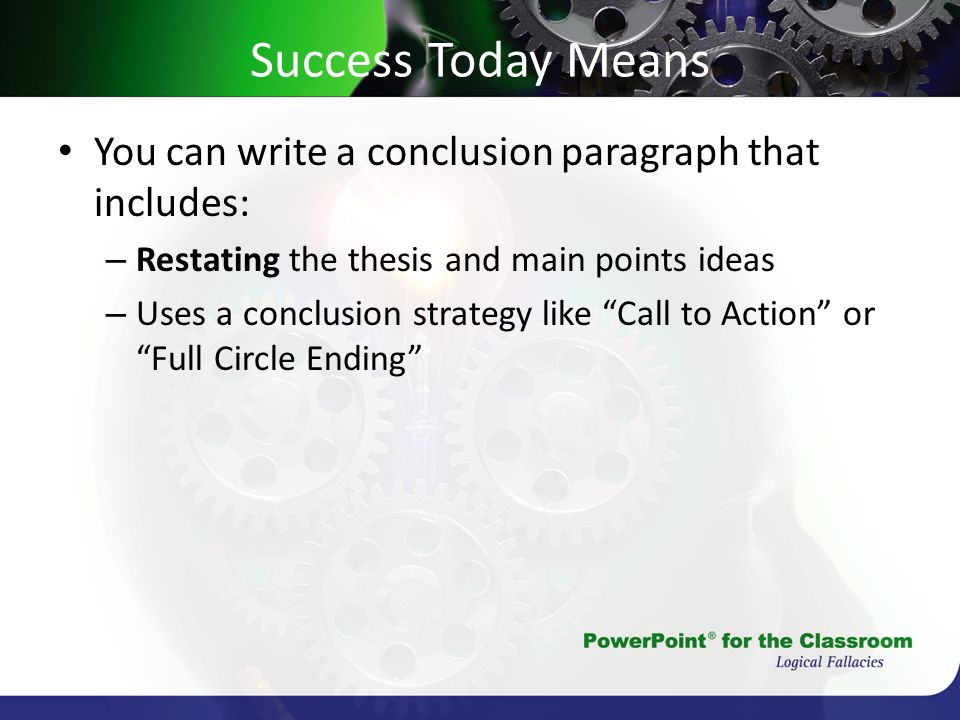 Success Today Means You can write a conclusion paragraph that includes: Restating the thesis and main points ideas.