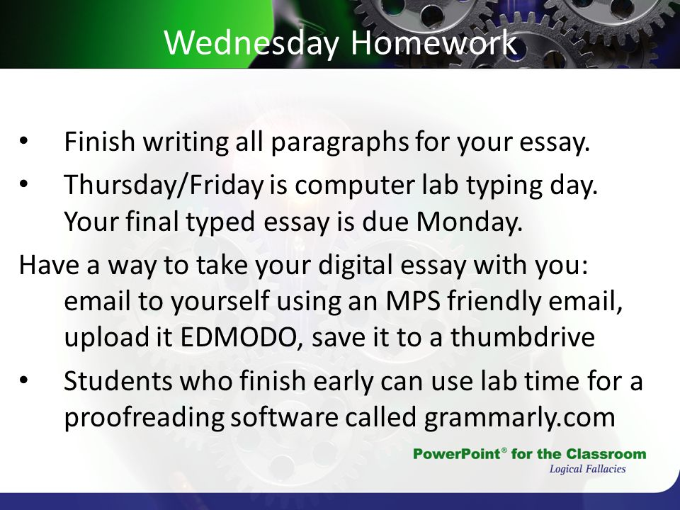 Wednesday Homework Finish writing all paragraphs for your essay.
