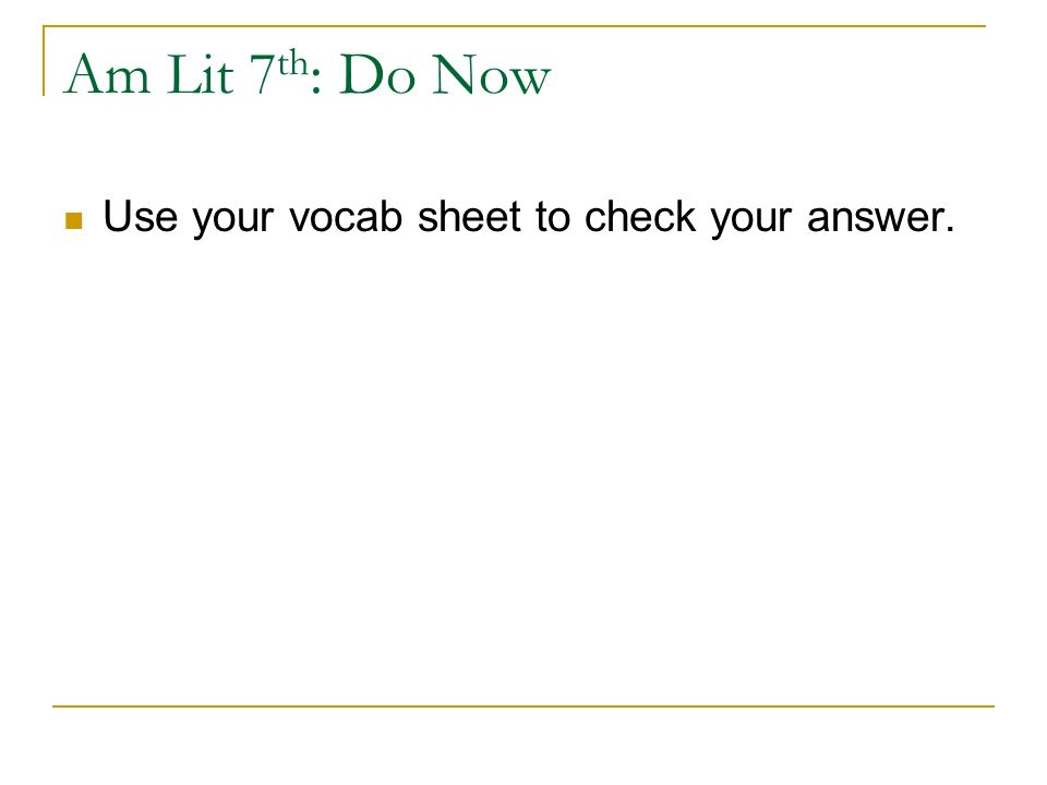 Am Lit 7th: Do Now Use your vocab sheet to check your answer.