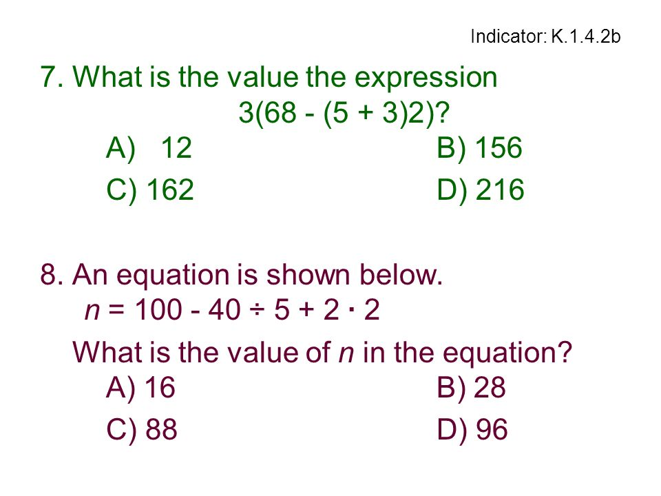 7. What is the value the expression 3(68 - (5 + 3)2) A) 12 B) 156