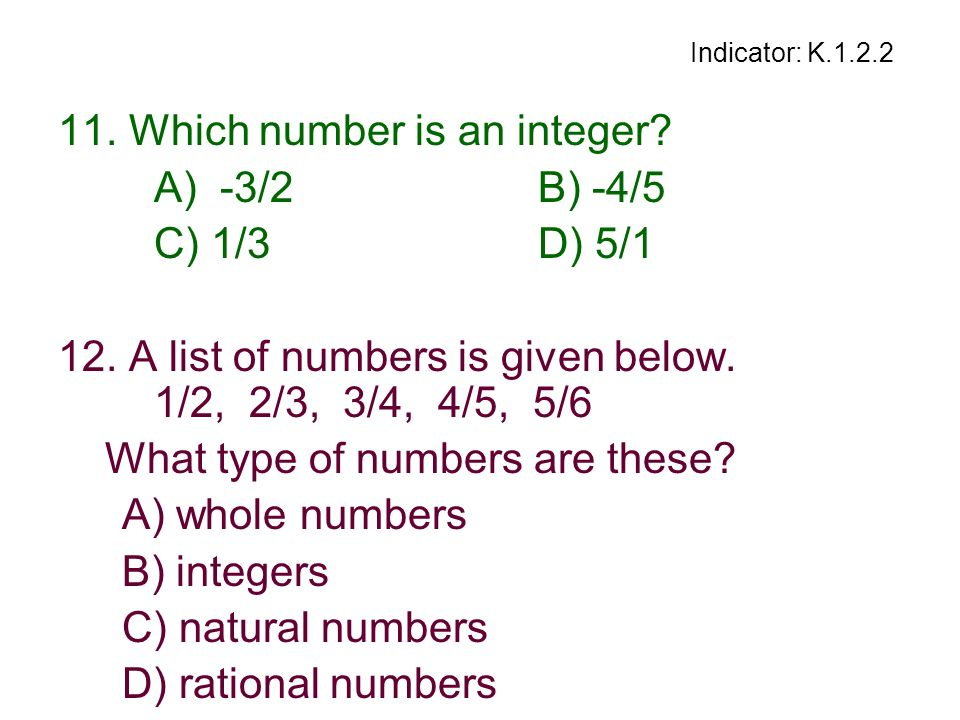 11. Which number is an integer A) -3/2 B) -4/5 C) 1/3 D) 5/1