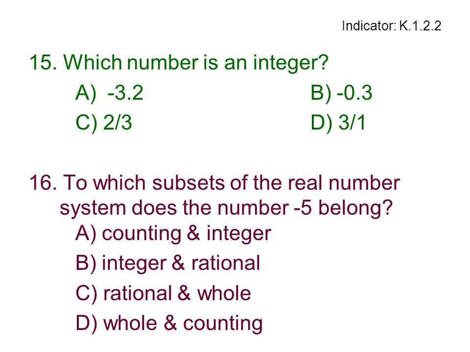 15. Which number is an integer A) -3.2 B) -0.3 C) 2/3 D) 3/1
