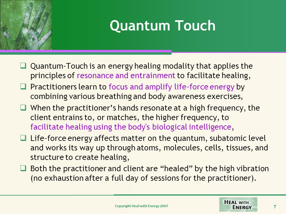 Quantum Touch Quantum-Touch is an energy healing modality that applies the principles of resonance and entrainment to facilitate healing,
