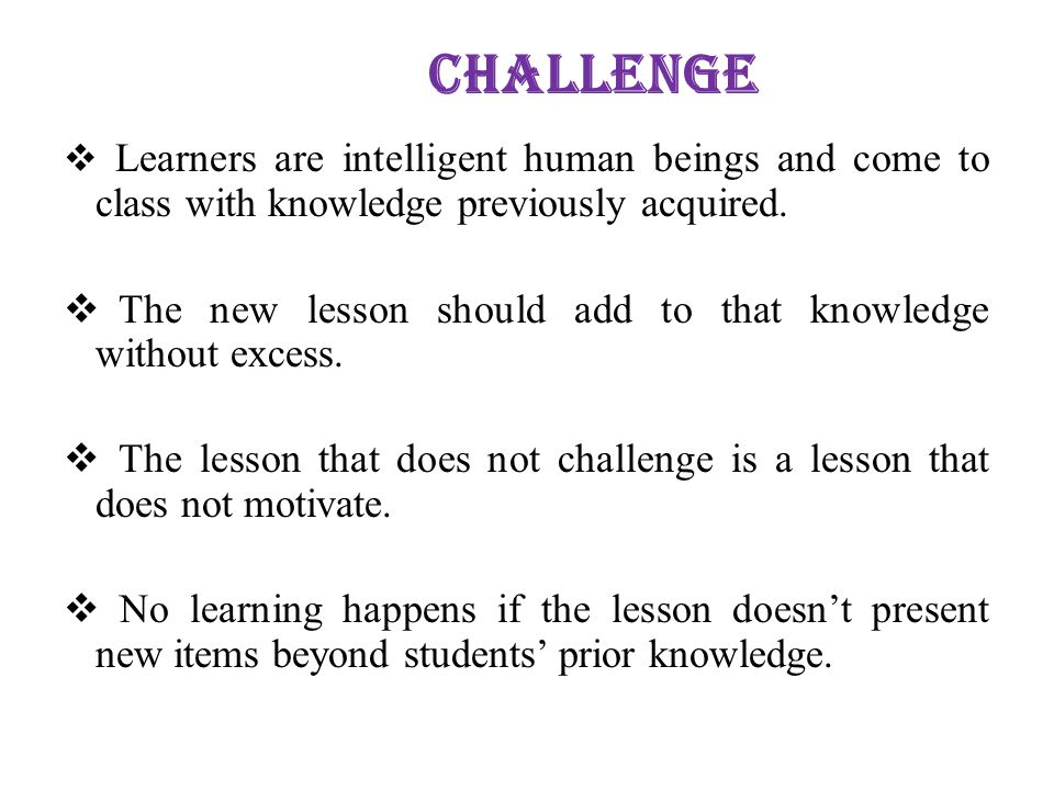 Challenge The new lesson should add to that knowledge without excess.
