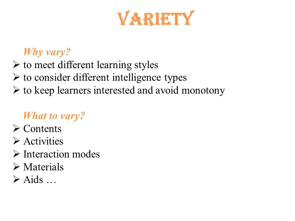 Variety Why vary to meet different learning styles