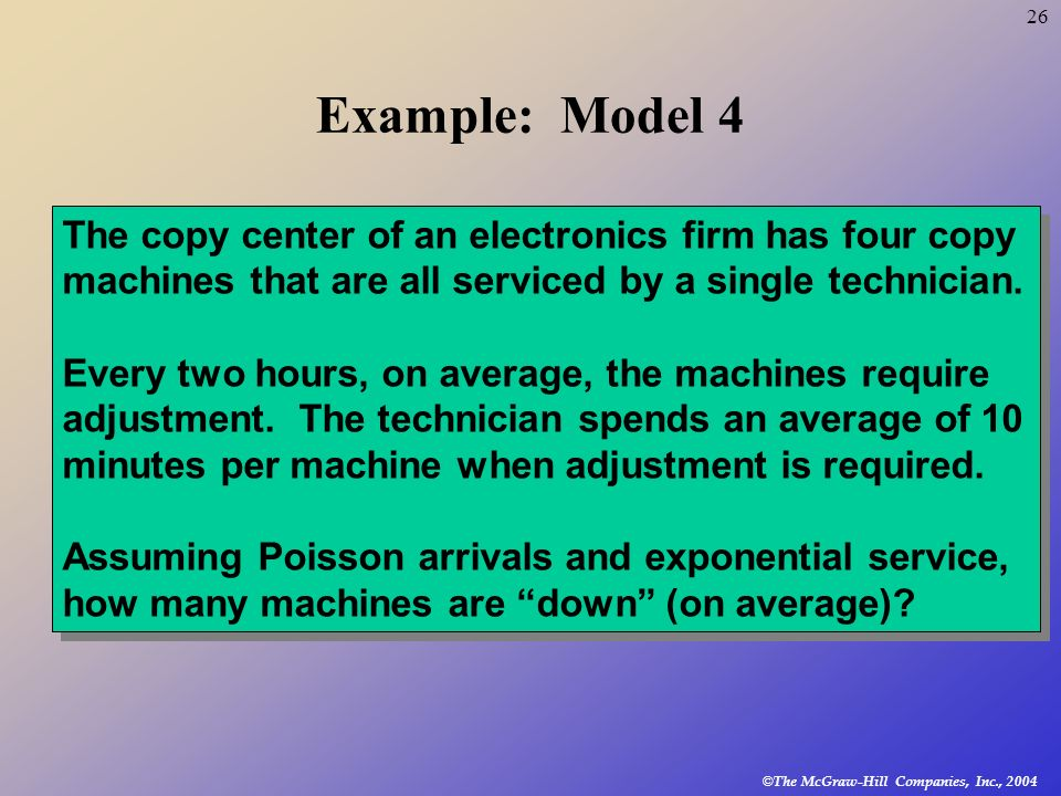 Example: Model 4 The copy center of an electronics firm has four copy
