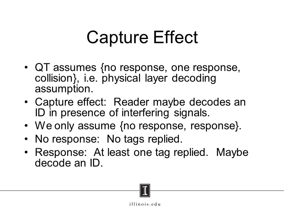 Capture Effect QT assumes {no response, one response, collision}, i.e. physical layer decoding assumption.