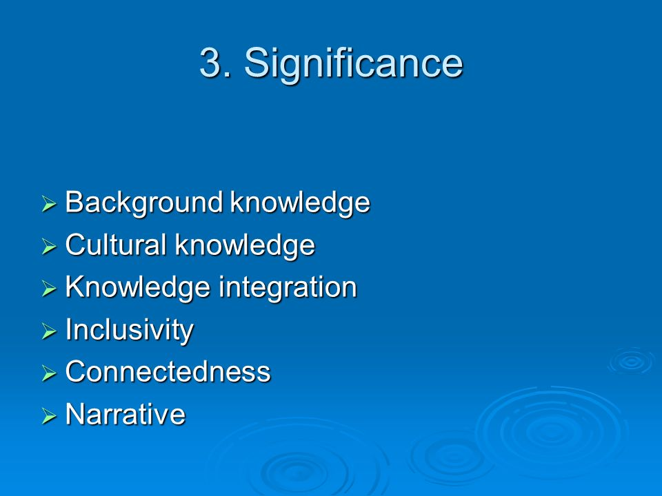 3. Significance Background knowledge Cultural knowledge