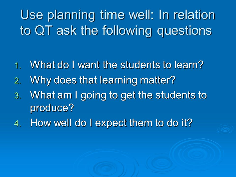 Use planning time well: In relation to QT ask the following questions