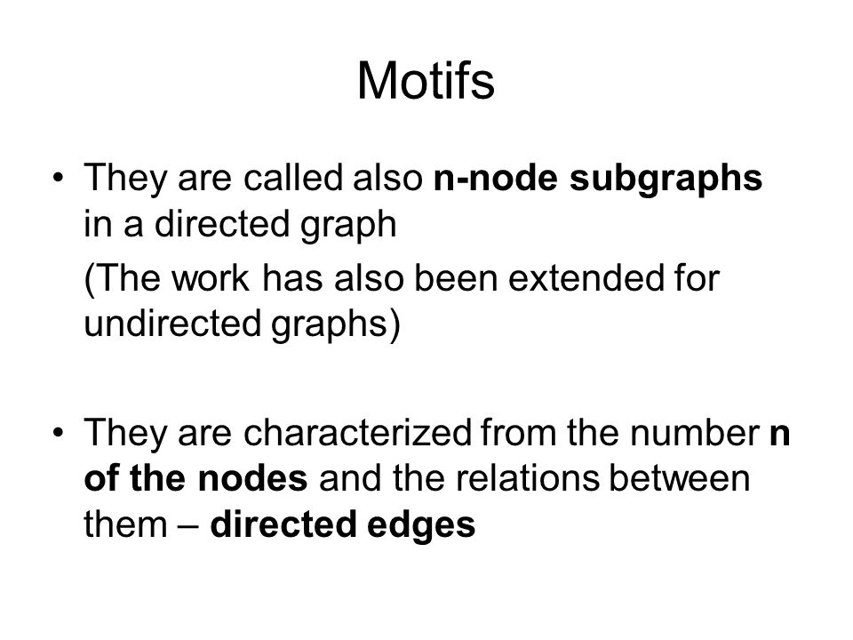 Motifs They are called also n-node subgraphs in a directed graph