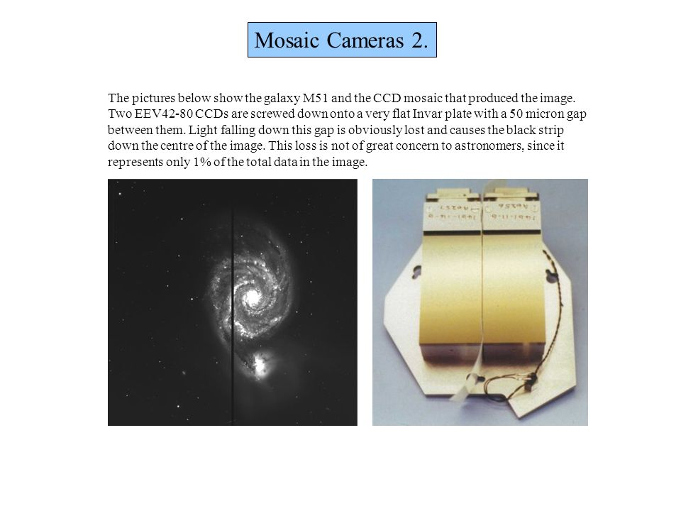 Mosaic Cameras 2. The pictures below show the galaxy M51 and the CCD mosaic that produced the image.
