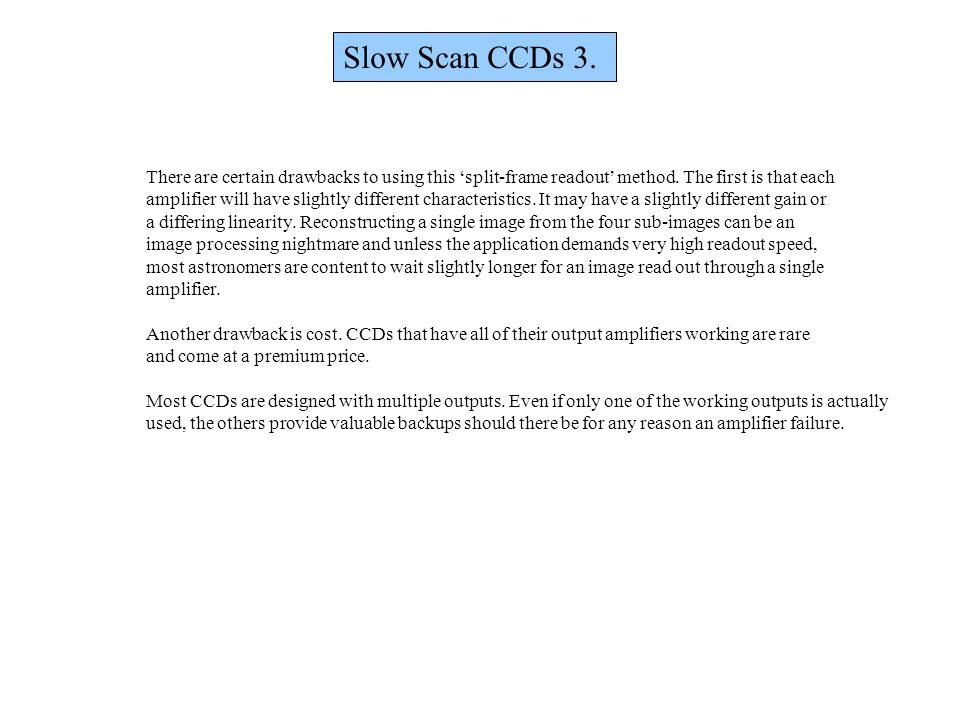 Slow Scan CCDs 3. There are certain drawbacks to using this 'split-frame readout' method. The first is that each.