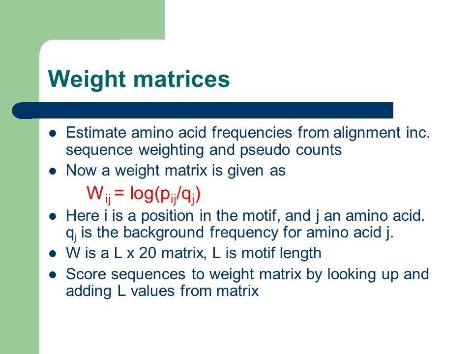 Weight matrices Wij = log(pij/qj)