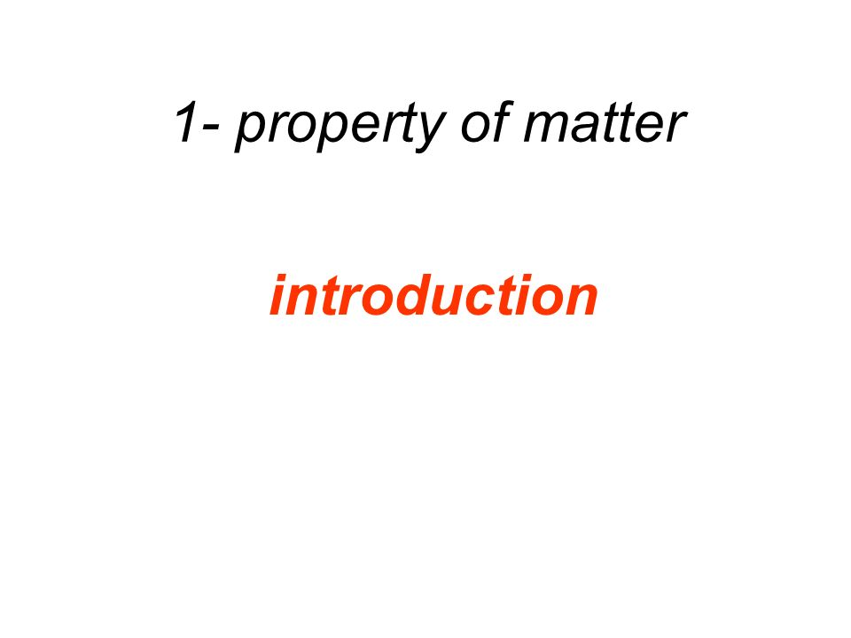 1- property of matter introduction
