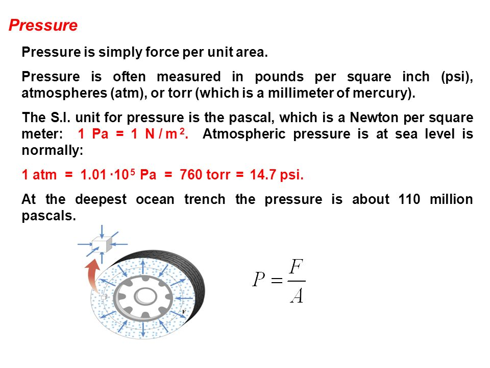 Pressure Pressure is simply force per unit area.