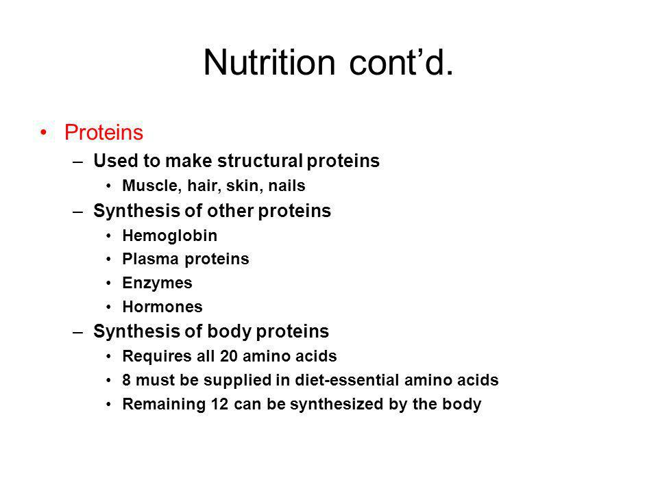 Nutrition cont'd. Proteins Used to make structural proteins