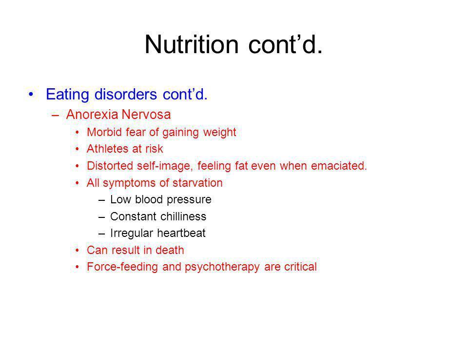 Nutrition cont'd. Eating disorders cont'd. Anorexia Nervosa