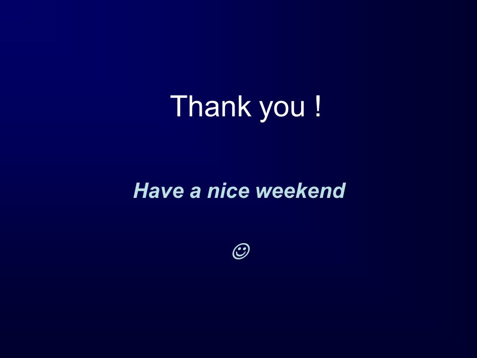 Thank you ! Have a nice weekend 