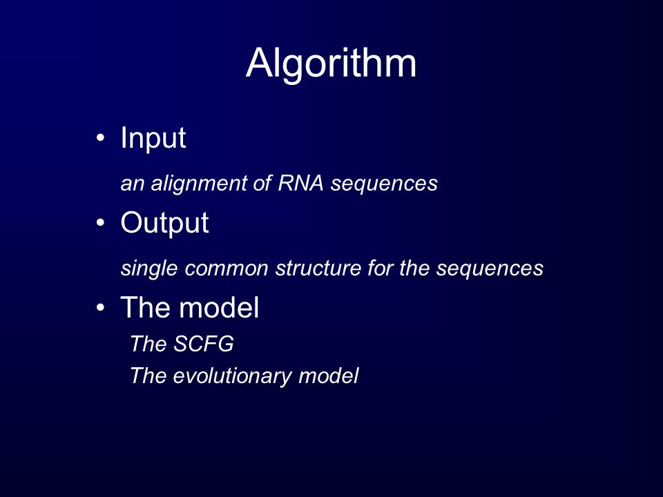 Algorithm Input an alignment of RNA sequences Output