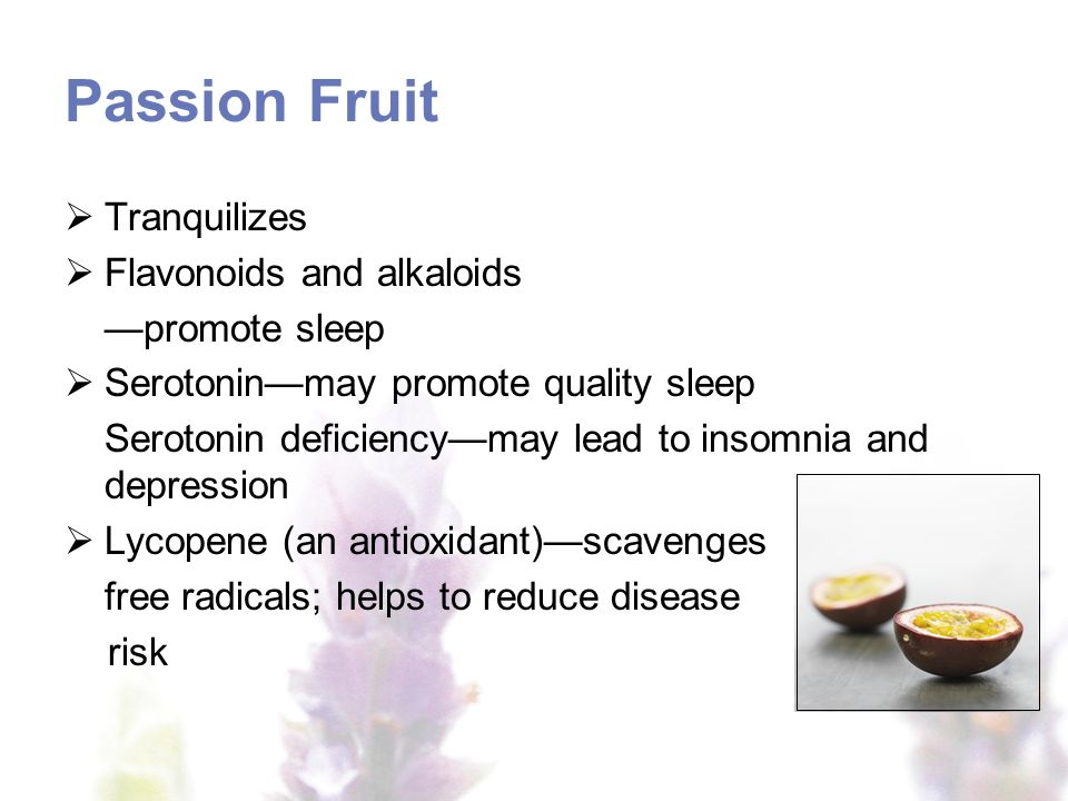 Passion Fruit Tranquilizes Flavonoids and alkaloids —promote sleep