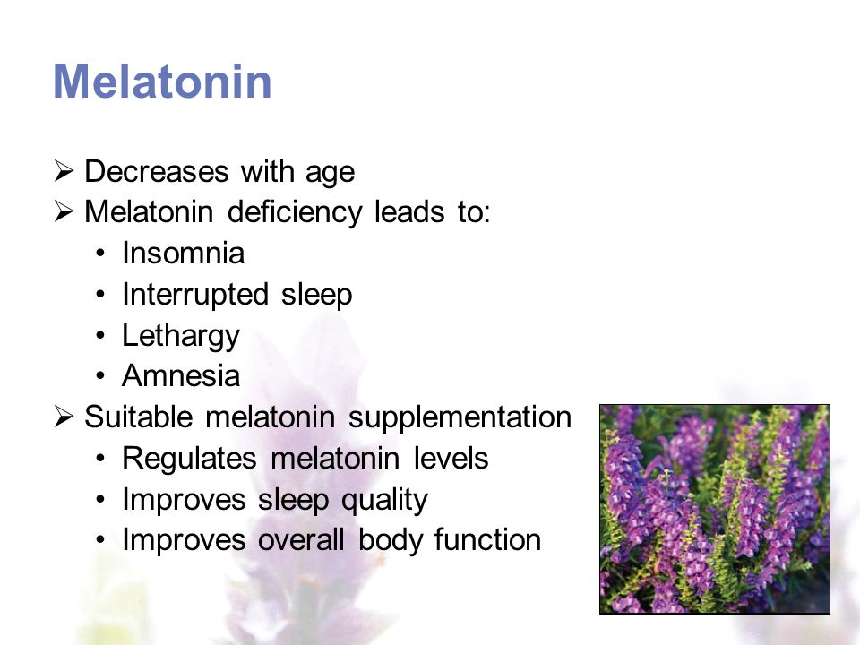 Melatonin Decreases with age Melatonin deficiency leads to: Insomnia