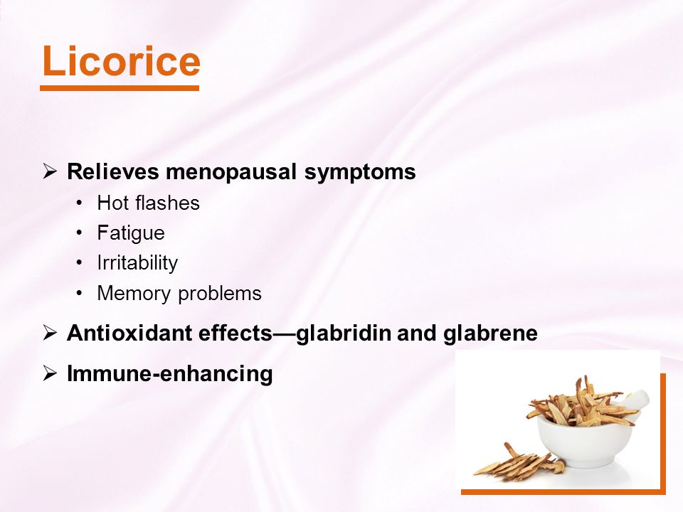 Licorice Relieves menopausal symptoms