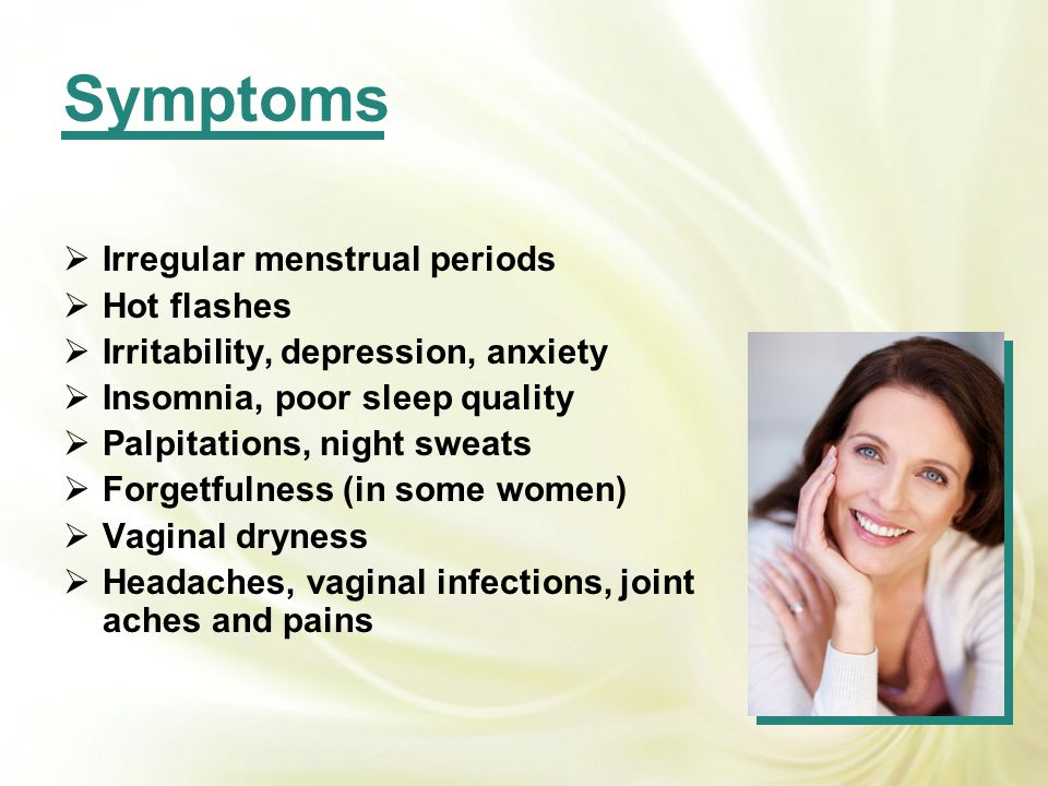 Symptoms Irregular menstrual periods Hot flashes