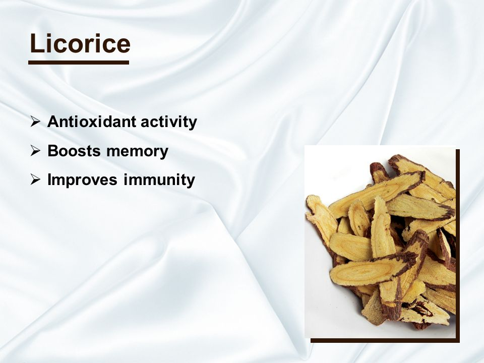 Licorice Antioxidant activity Boosts memory Improves immunity