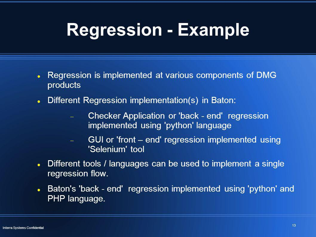 Regression - Example Regression is implemented at various components of DMG products. Different Regression implementation(s) in Baton: