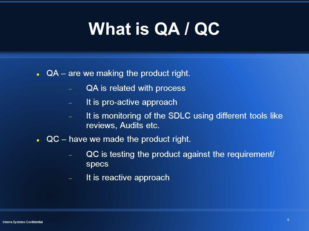 What is QA / QC QA – are we making the product right.