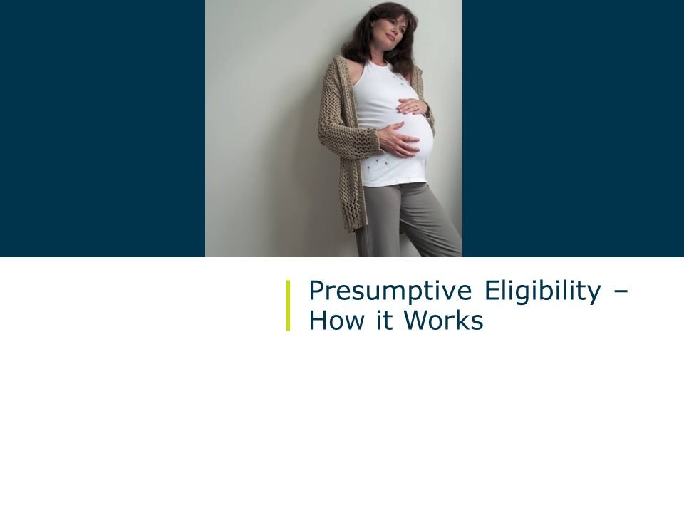 Presumptive Eligibility –How it Works