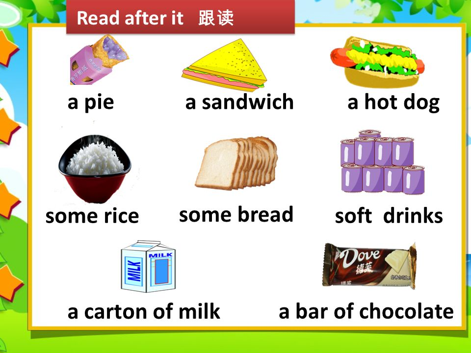 Read after it 跟读 a pie. a sandwich. a hot dog. some rice. some bread. soft drinks. a carton of milk.
