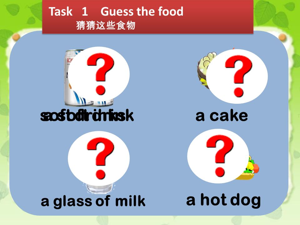 soft drinks a soft drink a cake a hot dog Task 1 Guess the food