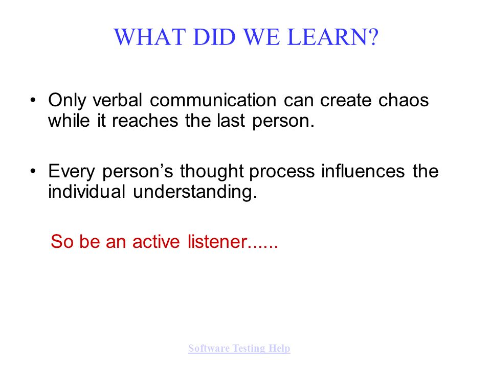 WHAT DID WE LEARN Only verbal communication can create chaos while it reaches the last person.