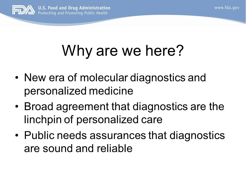 Why are we here New era of molecular diagnostics and personalized medicine. Broad agreement that diagnostics are the linchpin of personalized care.
