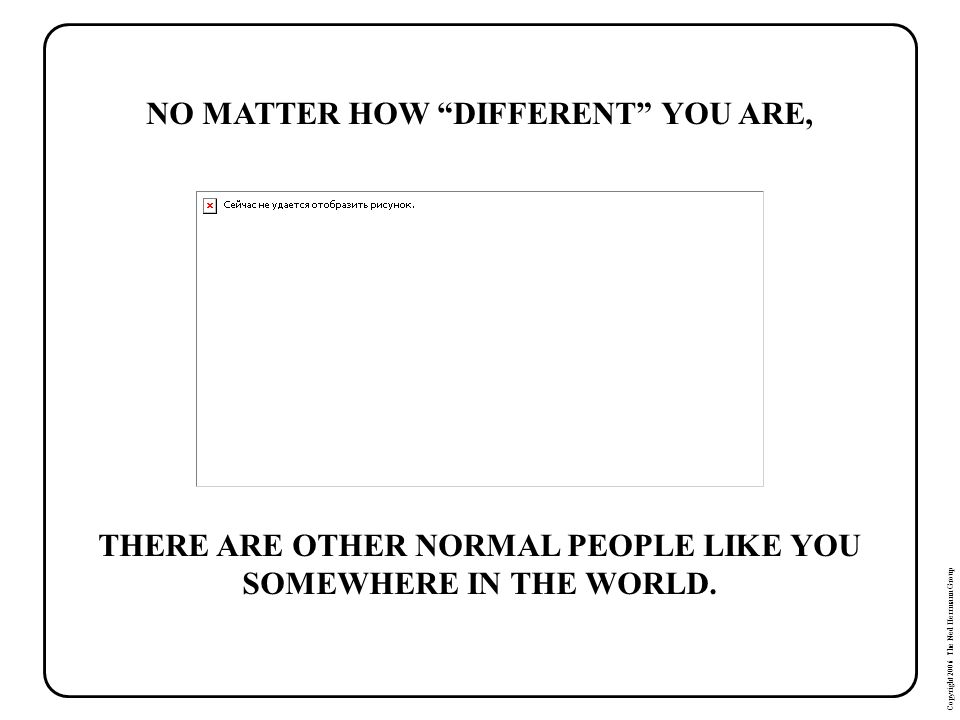 NO MATTER HOW DIFFERENT YOU ARE,