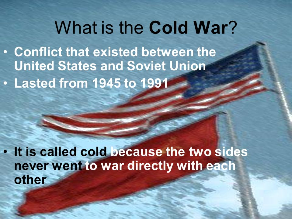 What is the Cold War Conflict that existed between the United States and Soviet Union. Lasted from 1945 to 1991.